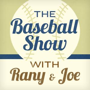The Baseball Show with Rany and Joe